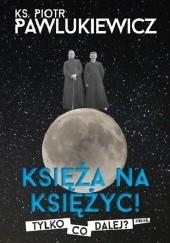 Okładka książki Księża na księżyc Ks. Piotr Pawlukiewicz