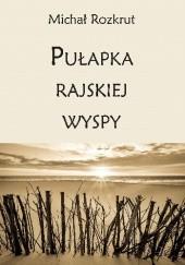 Okładka książki Pułapka rajskiej wyspy Michał Rozkrut