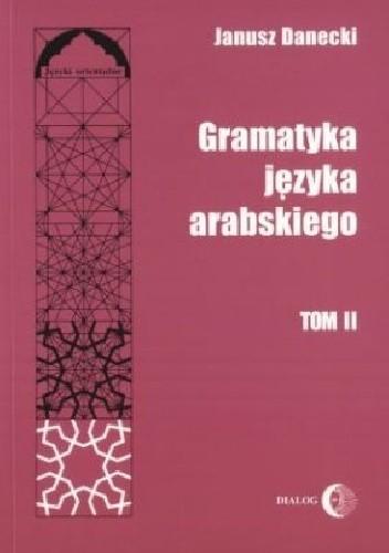 Okładka książki Gramatyka języka arabskiego, tom II Janusz Danecki