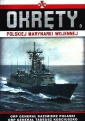 Okładka książki Okręty Polskiej Marynarki Wojennej -ORP Generał Kazimierz Pułaski ORP Generał Tadeusz Kościuszko Grzegorz Nowak