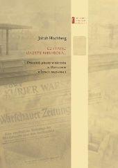 Okładka książki Czytając gazetę niemiecką. Dziennik pisany w ukryciu w Warszawie w latach 1943–1944