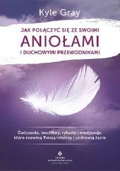 Okładka książki Jak połączyć się ze swoimi aniołami i duchowymi przewodnikami. Ćwiczenia, modlitwy, rytuały i medytacje, które rozwiną Twoją intuicję i uzdrowią życie