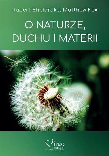 Okładka książki O naturze, duchu i materii Matthew Fox,Rupert Sheldrake
