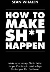 Okładka książki How to make shit happen
