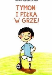 Okładka książki Tymon i piłka w grze Anna Szerszeńska