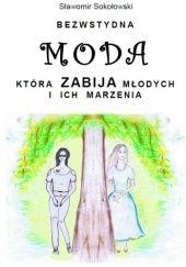 Okładka książki Bezwstydna MODA, która zabija młodych i ich marzenia