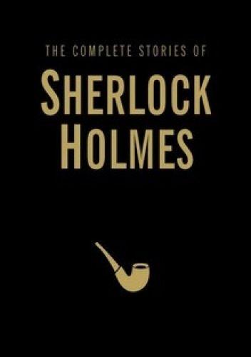 Okładka książki The Complete Stories of Sherlock Holmes Arthur Conan Doyle