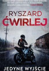 Okładka książki Jedyne wyjście Ryszard Ćwirlej