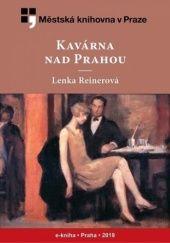 Okładka książki Kavárna nad Prahou Lenka Reinerová