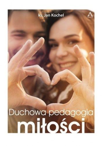 Okładka książki Duchowa pedagogia miłości ks. Jan Kochel