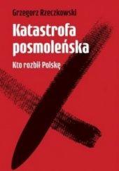 Okładka książki Katastrofa posmoleńska. Kto rozbił Polskę Grzegorz Rzeczkowski