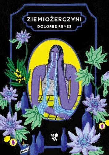 Okładka książki Ziemiożerczyni Dolores Reyes