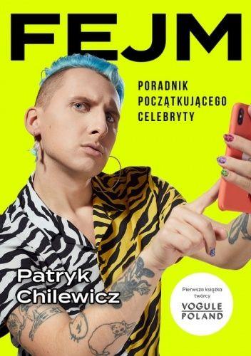 Okładka książki FEJM. Poradnik początkującego celebryty Patryk Chilewicz