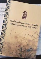 Okładka książki Myśliborska grzechotka - pisanka, zabawka, przedmiot, instrument? Bartosz Kontny,Magdalena Szymczyk,Agnieszka Jobke-Fus