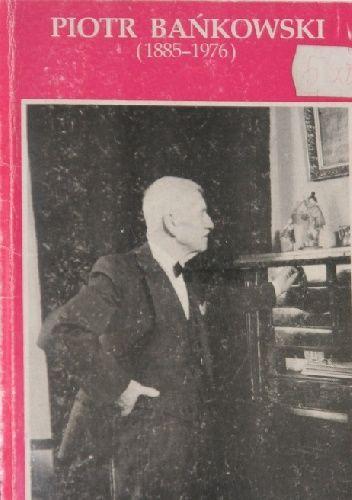 Okładka książki Piotr Bańkowski (1885-1976) Michał Gnatowski,praca zbiorowa