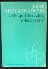 Okładka książki Tradycje literackie polszczyzny. Od Galla do Staffa Julian Krzyżanowski
