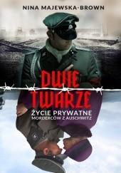 Okładka książki Dwie twarze. Życie prywatne morderców z Auschwitz Nina Majewska-Brown
