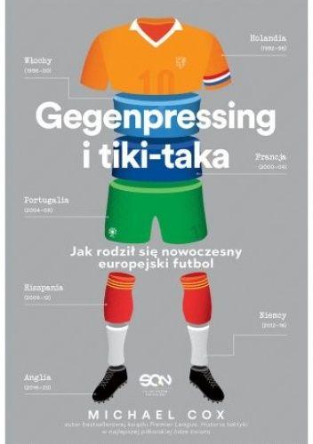 Okładka książki Gegenpressing i tiki-taka. Jak rodził się nowoczesny europejski futbol Michael Cox