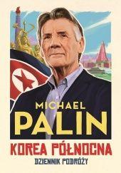 Okładka książki Korea Północna. Dziennik podróży Michael Palin