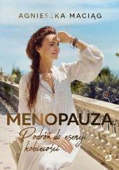 Okładka książki Menopauza. Podróż do esencji kobiecości Agnieszka Maciąg