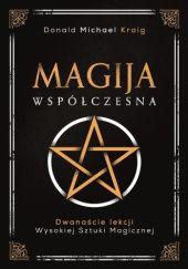Okładka książki Magija współczesna. Dwanaście lekcji wysokiej sztuki magicznej Donald Michael Kraig