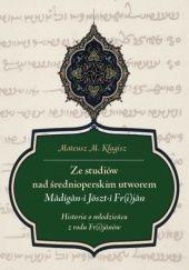 Okładka książki Ze studiów nad średnioperskim utworem Madigan-i Joszt-i Fr(i)jan. Historia o młodzieńcu z rodu Fr(i)janów