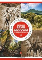 Okładka książki Śladami Armii Krajowej w Małopolsce. Przewodnik historyczno-krajoznawczy