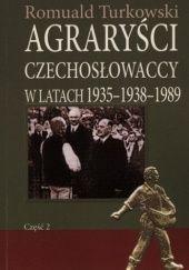Okładka książki Agraryści czechosłowaccy w latach 1935–1938–1989. Cz. 2. Od schyłku działalności w I Republice do emigracyjnej egzystencji na Zachodzie