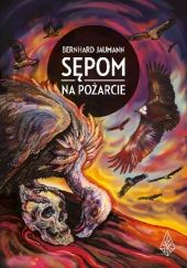 Okładka książki Sępom na pożarcie Bernhard Jaumann