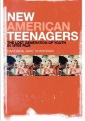 Okładka książki New American Teenagers: The Lost Generation of Youth in 1970s Film Barbara Jane Brickman