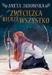 Okładka książki Zwycięzca bierze wszystko Aneta Jadowska