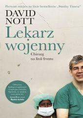 Okładka książki Lekarz wojenny. Chirurg na linii frontu David Nott