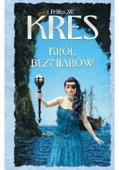 Okładka książki Król bezmiarów Feliks W. Kres