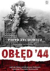 Okładka książki Obłęd 44. Czyli jak Polacy zrobili prezent Stalinowi, wywołując powstanie warszawskie Piotr Zychowicz