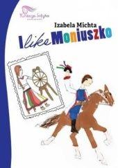 Okładka książki I like Moniuszko Izabela Michta