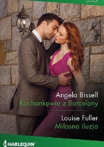 Okładka książki Kochankowie z Barcelony, Miłosna iluzja Angela Bissell,Louise Fuller