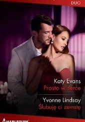 Okładka książki Prosto w serce; Ślubuję ci zemstę Yvonne Lindsay,Katy Evans