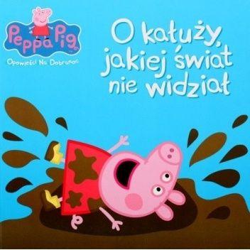 Okładka książki Peppa Pig. Opowieści na dobranoc. O kałuży jakiej świat nie widział praca zbiorowa