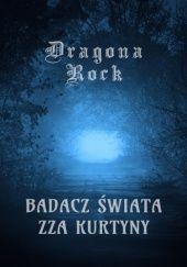 Okładka książki Badacz świata zza Kurtyny Dragona Rock