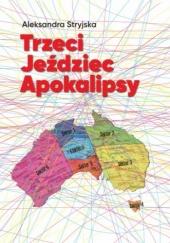 Okładka książki Trzeci Jeździec Apokalpisy Aleksandra Stryjska