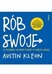 Okładka książki Rób swoje. 10 sposobów na kreatywność w każdym czasie Austin Kleon