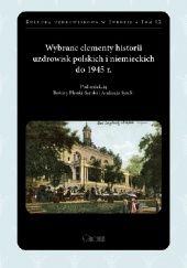 Okładka książki Wybrane elementy historii uzdrowisk polskich i niemieckich do 1945 r.