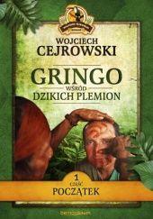 Okładka książki Gringo. Wśród dzikich plemion. Początek cz. 1 Wojciech Cejrowski