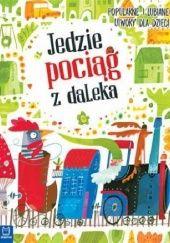Okładka książki Jedzie pociąg z daleka. Popularne i lubiane utwory dla dzieci praca zbiorowa