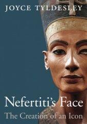 Okładka książki Nefertitis Face The Creation of an Icon Joyce Ann Tyldesley