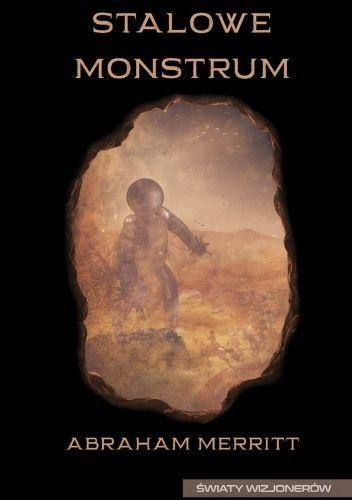 Okładka książki Stalowe Monstrum Abraham Merritt
