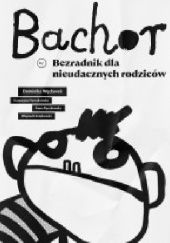 Okładka książki Bachor Katarzyna Nowakowska,Dominika Węcławek,Wojciech Grajkowski,Anna Rączkowska