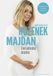 Okładka książki Świadoma mama Małgorzata Rozenek-Majdan