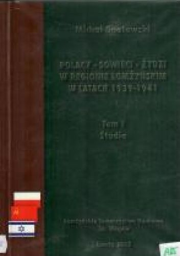 Okładka książki Polacy, Sowieci, Żydzi w regionie łomżyńskim w latach 1939-1941. T. 1, Studia Michał Gnatowski