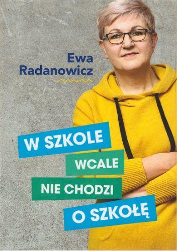 Okładka książki W szkole wcale nie chodzi o szkołę Ewa Radanowicz